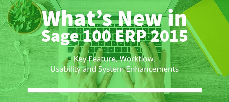 Whats new in sage 100 erp 2015 bcs prosoft fandeluxe Image collections